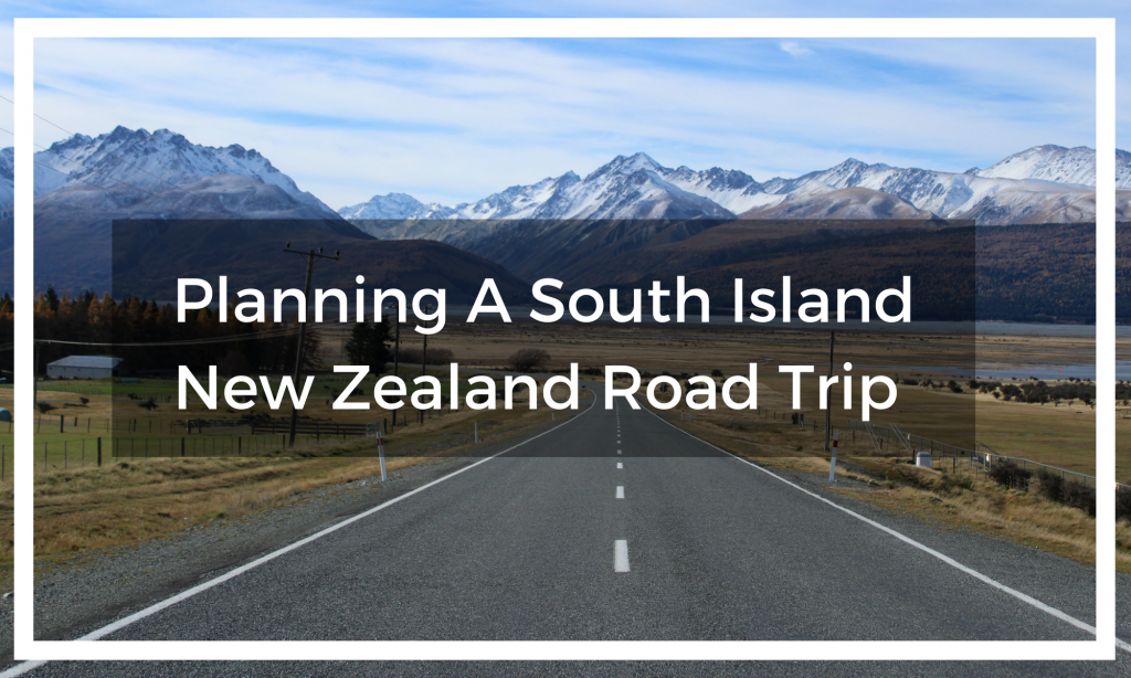 Planning A South Island New Zealand Road Trip | Suzy Stories